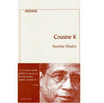 Cousine k de Yasmina Khadra roman l'auteur raconte sa propre douleur