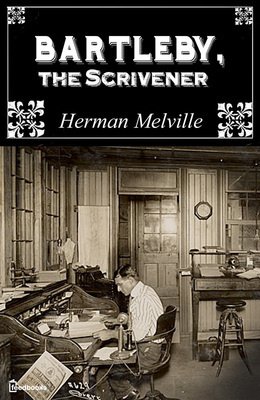 Bartleby the Scrivener Herman Melville