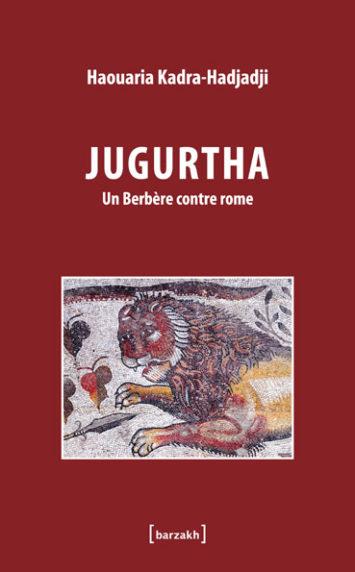 Jugurtha un berbere contre rome de Haouaria Kadra-Hadjaji édition Barzakh Algérie