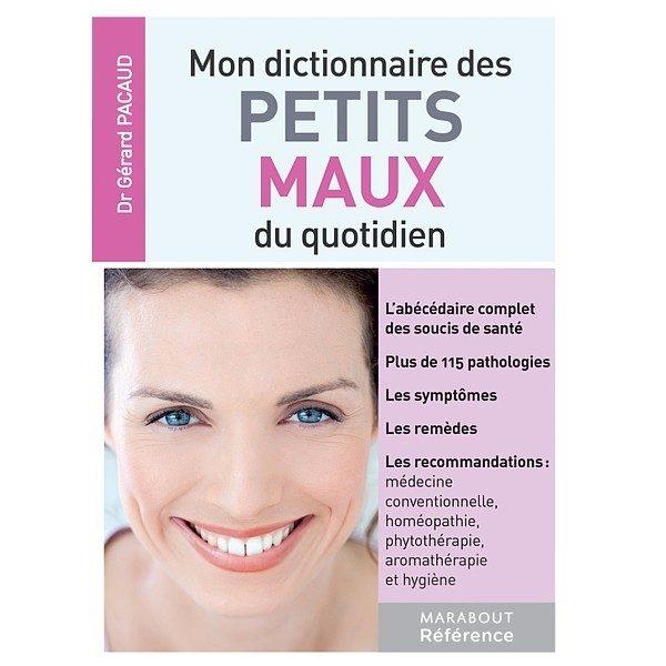 Mon dictionnaire des petits maux du quotidien Dr Gérard Pacaud MARA-08886-2