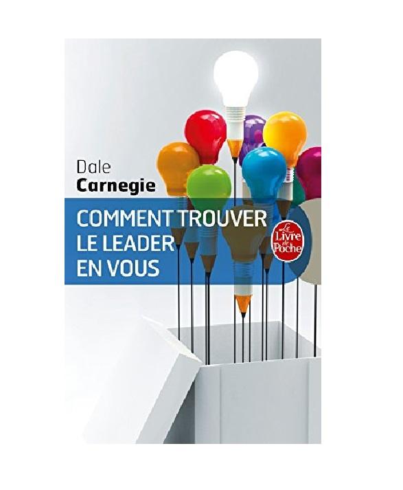 Comment Trouver le Leader en Vous - Dale Carnegie