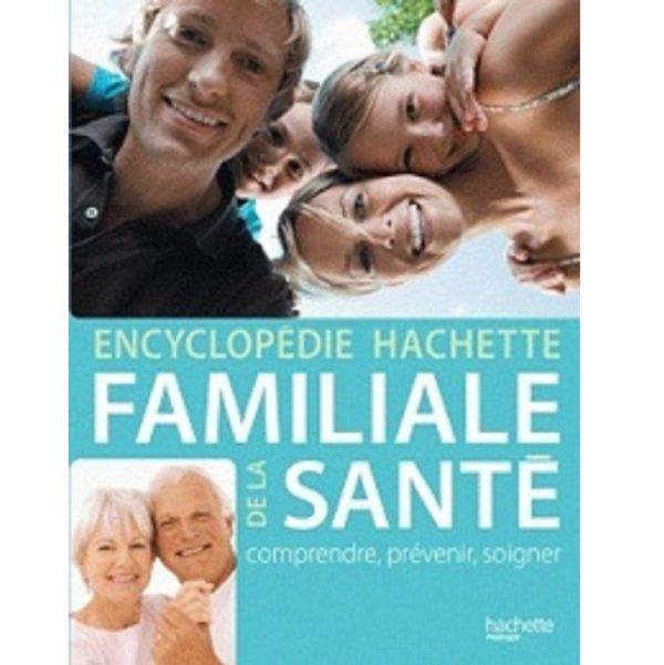 Encyclopédie HACHETTE FAMILLE DE LA SANTE comprendre, prévenir, soigner