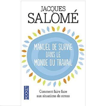 Jacques Salomé manuel de survie dans le monde du travail