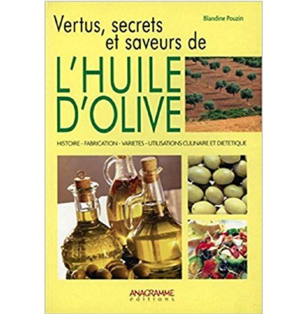 Vertus, secrets et saveurs de l'huile d'olive