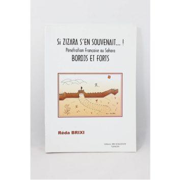 Réda Brixi - Si Zizara s'en souvenait ...!, Pénétration Française au Sahara, Bordjs et Forts