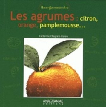 Nature Gourmande & bio Les agrumes : citron, orange, pamplemousse …