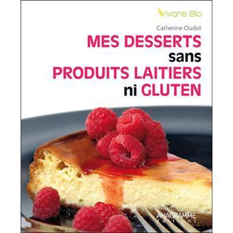 Mes Desserts Sans Produits Laitiers Ni Gluten