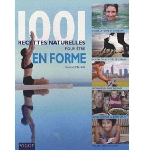 1001 recettes naturelles pour être en forme