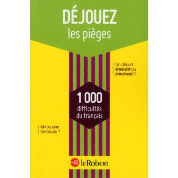 Déjouez les pièges - 1000 difficultés du français